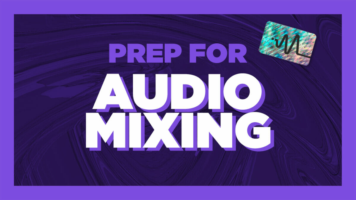 How to Prepare a Track For Mixing