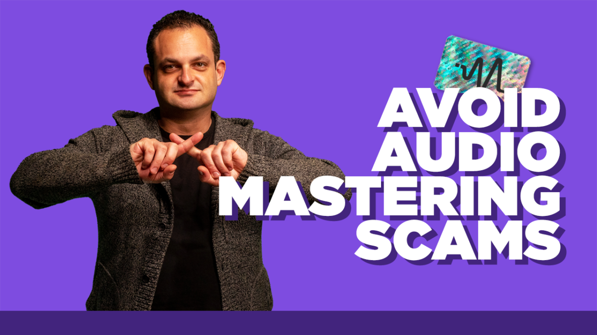 Mistakes When Hiring A Mastering Engineer - 7 Tips to Avoid Audio Mastering Scams