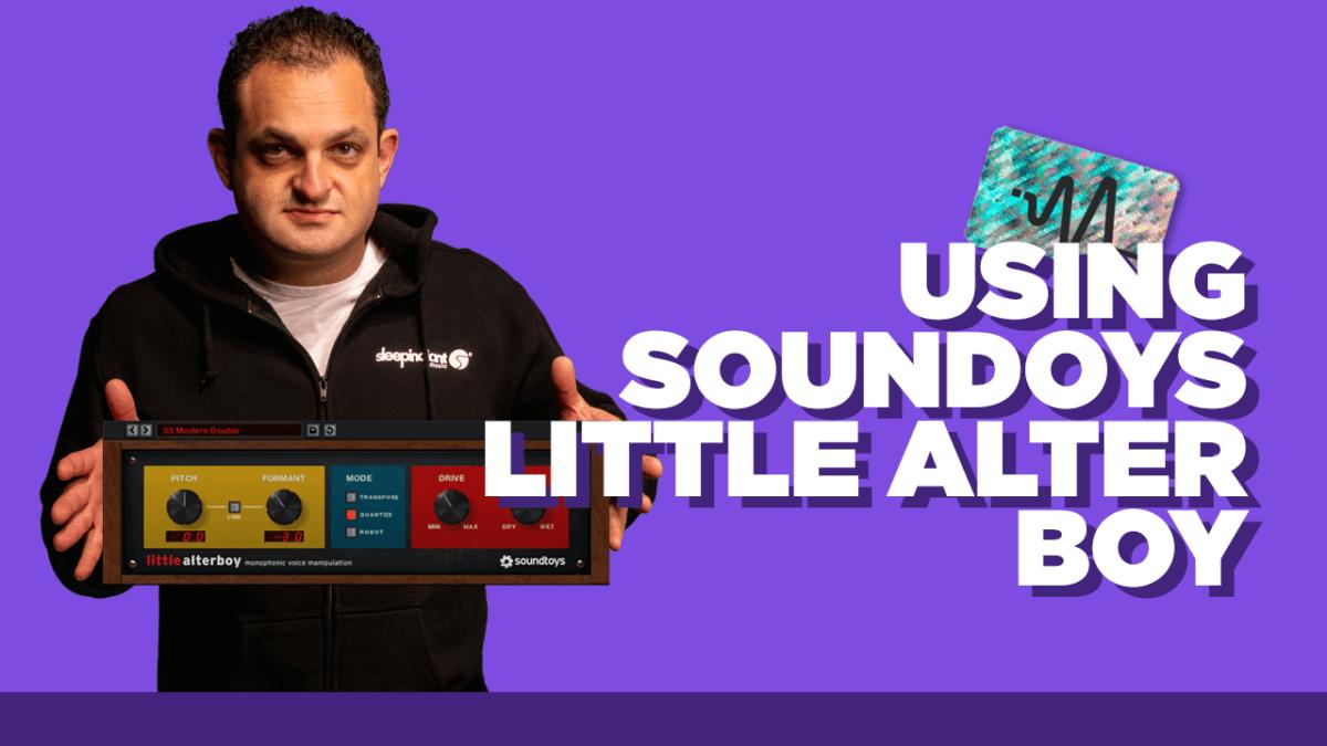 Using Little Alter Boy - Little Alter Boy Soundtoys